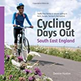 Cycling Days Out - South East England: Traffic-free Family and Leisure Cycling in Kent, Sussex, Surrey and Hampshire