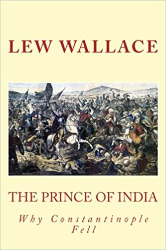 The Prince Of India Lew Wallace Unabridged Why Constantinople