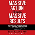 Massive Action Equals Massive Results: Learn the Critical Mental Framework to Focus Your Energy, Reach Your Goals Quicker, and Live an Insanely Awesome Life Audiobook by Sunil Saxena Narrated by Sunil Saxena