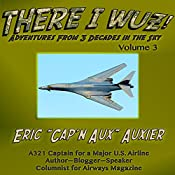 There I Wuz! Volume III: Adventures from 3 Decades in the Sky, Book 3 | Eric Auxier