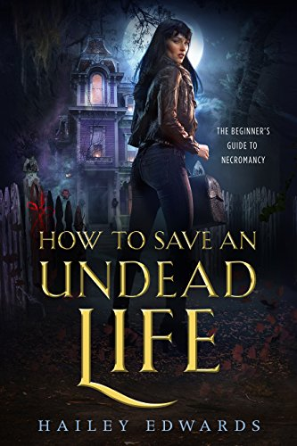 How to Save an Undead Life (The Beginner's Guide to Necromancy Book 1) by [Edwards, Hailey]