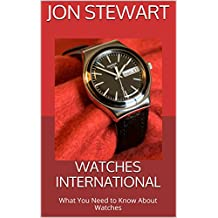 Watches International: What You Need to Know About Watches