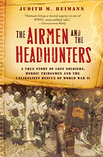 The Airmen and the Headhunters: A True Story of Lost Soldiers, Heroic Tribesmen and the Unlikeliest Rescue of World War II cover