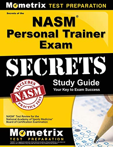 Secrets of the NASM Personal Trainer Exam Study Guide: NASM Test Review for the National Academy of Sports Medicine Board of Certification Examination (Mometrix Test Preparation)