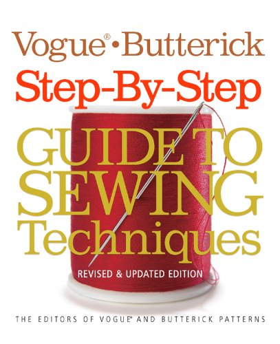 Vogue®/Butterick Step-by-Step Guide to Sewing Techniques: Revised & Updated Edition (Vogue (Sewing Step)