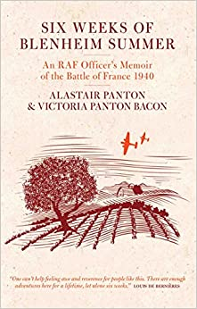 Six Weeks of Blenheim Summer: An RAF Officer's Memoir of the Battle of France 1940