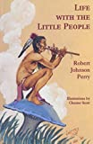 Life with the Little People, Robert J. Perry, 0912678984
