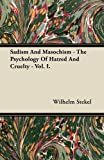 Sadism and Masochism - the Psychology of Hatred and Cruelty - Vol. I., Wilhelm Stekel, 144741733X