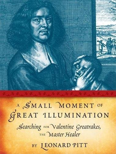 A Small Moment of Great Illumination: Searching for Valentine Greatrakes, The Master Healer