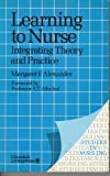 Learning to Nurse : Integrating Theory and Practice, Alexander, Margaret F., 0443026238