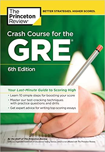 Amazon Com Crash Course For The Gre 6th Edition Your Last Minute Guide To Scoring High Graduate School Test Preparation Ebook Review The Princeton Kindle Store