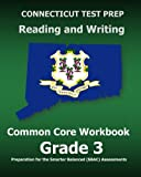 CONNECTICUT TEST PREP Reading and Writing Common Core Workbook Grade 3: Preparation for the Smarter Balanced (SBAC) Assessments