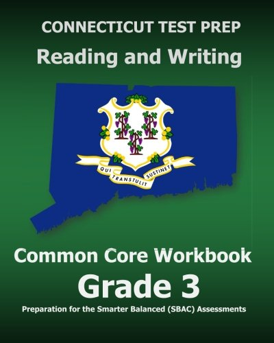 CONNECTICUT TEST PREP Reading and Writing Common Core Workbook Grade 3: Preparation for the Smarter Balanced (SBAC) Asse