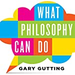 What Philosophy Can Do | Gary Gutting