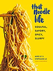 That Noodle Life: Soulful, Savory, Spicy, Slurpy (English Edition)