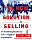 img - for The New Solution Selling: The Revolutionary Sales Process That is Changing the Way People Sell book / textbook / text book