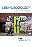 Seeing Sociology : Core Modules, Ferrante, Joan, 1133963161
