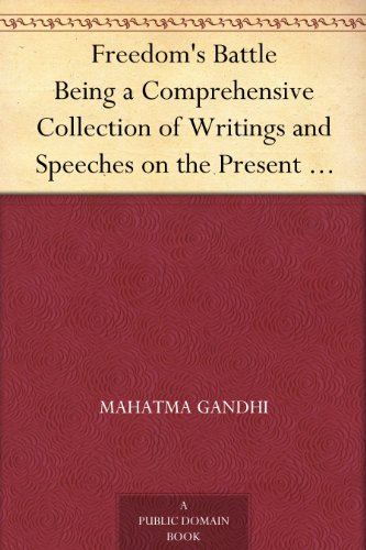 Freedom's Battle Being a Comprehensive Collection of Writings and Speeches on the Present Situation de [Mahatma Gandhi]