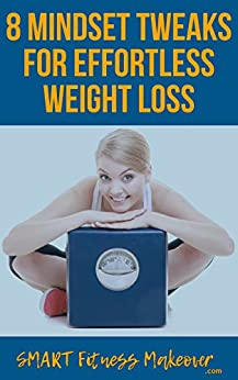8 Mindset Tweaks For Effortless Weight Loss by [Alciati, Cristina]