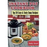 Instant Pot Cookbook: Top 30 Easy & Tasty Soup Recipes