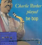 Charlie Parker Played Be Bop, Chris Raschka, 0874996694