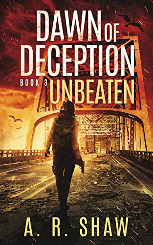 Unbeaten: A Post-Apocalyptic Survival Thriller Series (Dawn of Deception Book 3) by [Shaw, A. R.]