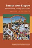 Europe after Empire: Decolonization, Society, and Culture (New Approaches to European History)