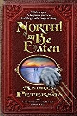 North! or Be Eaten( Wild Escapes a Desperate Journey and the Ghastly Fangs of Dang.)[NORTH OR BE EATEN][Paperback] Paperback