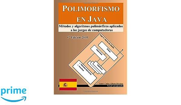 Polimorfismo en Java: Métodos y algoritmos polimórficos aplicados a los juegos de computadoras (Spanish Edition): Carlos Alberto Privitera: 9781725568990: ...