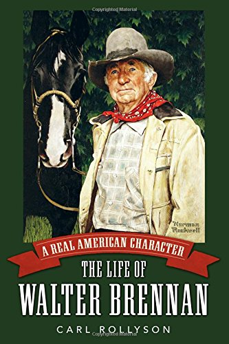 A Real American Character: The Life of Walter Brennan (Hollywood Legends Series)