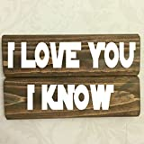 I Love You I Know Star Wars Quote Rustic Wooden Sign 8X4