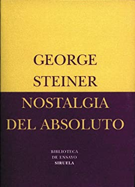 Nostalgia del Absoluto (Biblioteca de Ensayo / Serie menor nº 12) (Spanish Edition)