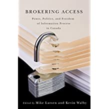 Brokering Access: Power, Politics, and Freedom of Information Process in Canada