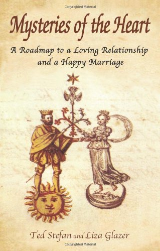 Mysteries of the Heart: A Roadmap to a Loving Relationship and a Happy Marriage