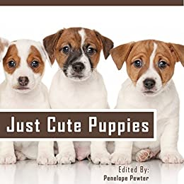 Just Cute Puppies: Cute Puppy Pictures and Loving Quotes About Dogs for Dog  Lovers