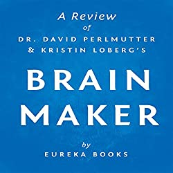 Brain Maker by Dr. David Perlmutter and Kristin Loberg