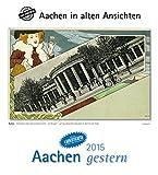 Aachen gestern 2015: Aachen in alten Ansichten mit 4 Ansichtskarten als Gruß- oder Sammelkarten