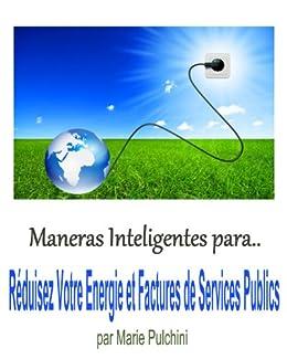 Façons Intelligentes Pour Réduire Votre Energie et Factures de Services Publics Livre (illus) (French Edition)
