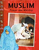 Muslim Prayer and Worship, Muhammad Ibrahim and Anita Ganeri, 1597710903