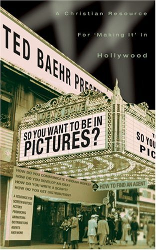 So, You Want to Be in Pictures?: A Christian Resource for
