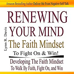 Renewing Your Mind the Faith Mindset to Fight on and Win