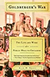 img - for Goldberger's War: The Life and Work of a Public Health Crusader book / textbook / text book