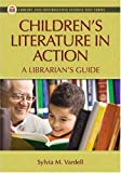 Children's Literature in Action: A Librarian's Guide (Library and Information Science Text Series), Sylvia M. Vardell, 1591585570