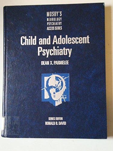 Mosby's Neurology/Psychiatry Access Series: Child and Adolescent Psychiatry, 1e (Mosby's Access Series)