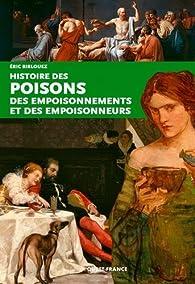 Histoire des poisons des empoisonnements et des empoisonneurs par Eric Birlouez