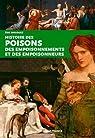 Histoire des poisons des empoisonnements et des empoisonneurs par Birlouez