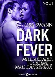 Dark Fever - 1: Milliardaire, sublime... mais dangereux par Lisa Swann