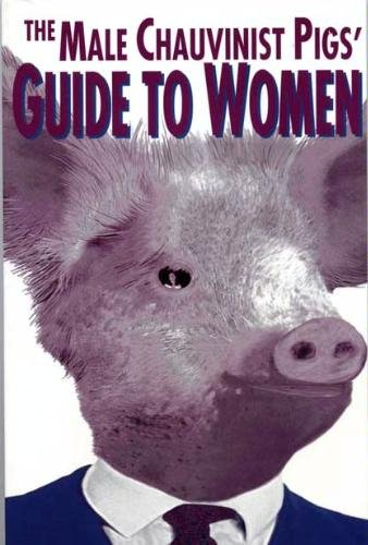 (The Male Chauvinist Pig's Guide to Women: Or Everyday Is Halloween )
