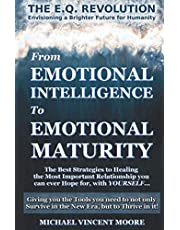 THE E.Q. REVOLUTION - From Emotional Intelligence to Emotional Maturity: Becoming who you are meant to be...