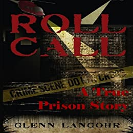 Roll Call, A True Crime Prison Story of Corruption and Redemption ( Roll Call Volume 1 ) by [Langohr, Glenn]